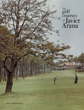 New book profiles Javier Arana, Spain's greatest golf course designer